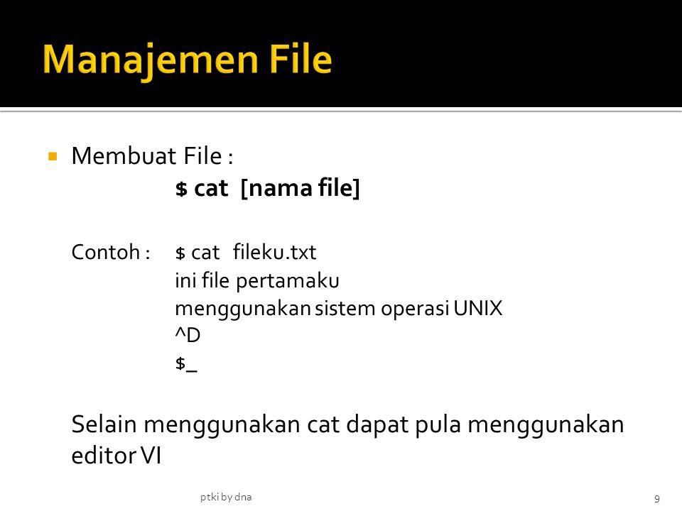 Manajemen File Membuat File : $ cat [nama file]